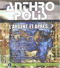 Anthropolis, numéro 2 : L'argent et après ?