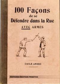 100 Façons de Se Defendre Dans la Rue avec Armes