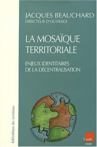 La mosaïque territoriale : Enjeux identitaires de la décentralisation