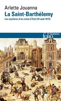 La Saint-Barthélemy: Les mystères d'un crime d'État (24 août 1572)