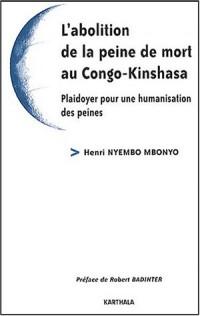 L'Abolition de la peine de mort au Congo-Kinshasa : Plaidoyer pour une humanisation des peines