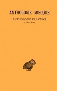 Anthologie grecque, 1e partie : Anthologie Palatine, tome 1 : Livres I-IV, 2e édition (texte et traduction)
