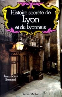 Histoire secrète de Lyon et du Lyonnais