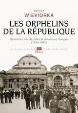 Les orphelins de la République : Destinées des députés et sénateurs français (1940-1945)