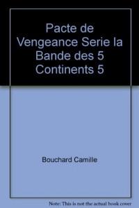 Pacte de Vengeance Serie la Bande des 5 Continents 5
