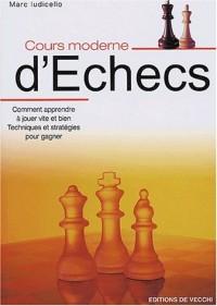 Cours moderne d'échecs : Comment apprendre à jouer vite et bien, Techniques et stratégies pour être sûr de gagner