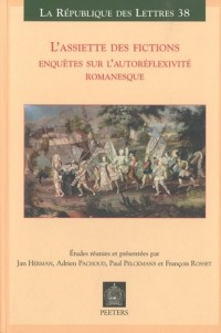 L'assiette des fictions : Enquêtes sur l'autoréflexivité romanesque - Actes des colloques de Lausanne (mars 2007) et de Leuven (juin 2007)