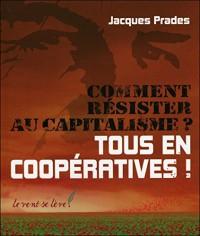 Comment résister au capitalisme ? - Tous en coopératives !