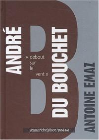 André Du Bouchet : Debout sur le vent