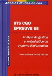 BTS CGO - Epreuve E5. Analyse de gestion et organisation du système d'information. 5 sujets corrigés en détail.