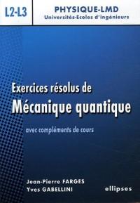 Exercices résolus de mécanique quantique : Avec compléments de cours niveau L2-L3