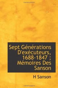Sept Générations D'exécuteurs, 1688-1847 ; Mémoires Des Sanson