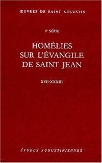 Homelies sur l evangile de saint jean tractaus in iohannis evangelium XVII-xxxiii