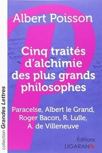 Cinq traités d'alchimie des plus grands philosophes : Paracelse, Albert le Grand, Roger Bacon, R. Lulle, Arn. de Villeneuve