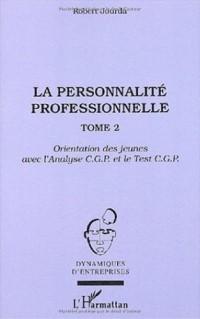 La personnalité professionnelle : Tome 2, Orientation des jeunes avec l'Analyse CGP et le Test CGP