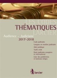 Code thématique Larcier - Audience-Judiciaire 2017/2018: A jour au 1er septembre 2017