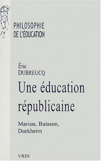 Une éducation républicaine : Marion, Buisson, Durkheim