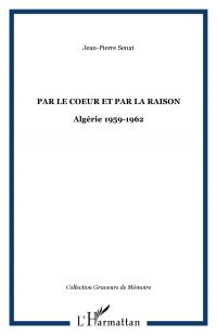 Par le Coeur et par la Raison Algérie 1959 1962