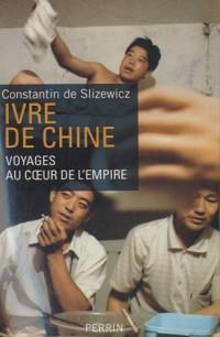Ivre de Chine : Voyages au coeur de l'Empire
