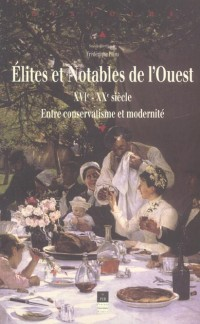 Elites et notables de l'Ouest (XVIe-XXe siècle) : Entre conservatisme et modernité