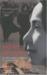 Fatwa de sang : De mon quartier de Téhéran à la prison d'Evin