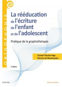 La rééducation de l'écriture de l'enfant et de l'adolescent: Pratique de la graphothérapie - Bilan et rééducation