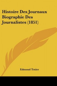 Histoire Des Journaux Biographie Des Journalistes (1851)