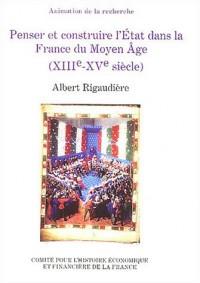 Penser et construire l'Etat dans la France du Moyen Age (XIIIe-XVe siècle)