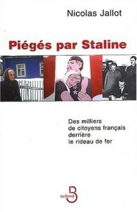Piégés par Staline. Des milliers de citoyens français derrière le rideau de fer