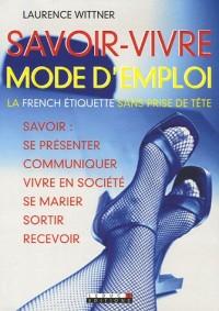 Savoir-vivre mode d'emploi : Savoir se présenter, communiquer, vivre en société, se marier, sortir, recevoir