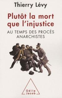 Plutôt la mort que l'injustice : Au temps des procès anarchistes