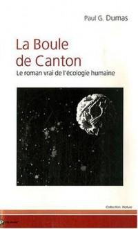 La Boule de Canton : Le roman vrai de l'écologie humaine