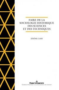 Faire de la sociologie historique des sciences et des technique