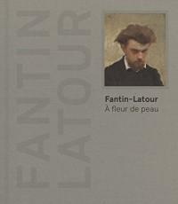 Fantin-Latour : A fleur de peau
