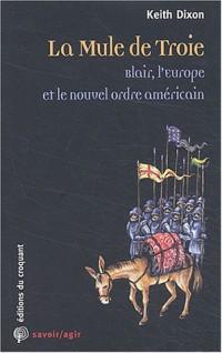 La Mule de Troie : Blair, l'Europe et le nouvel ordre américain
