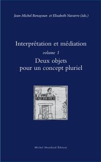 Interprétation et médiation : Volume 1, Deux objets pour un concept pluriel
