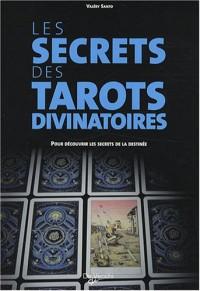 Les secrets des tarots divinatoires : Pour découvrir les secrets de la destinée