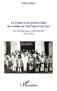 La France et les princes thaïs des confins du Viêt-Nam et du Laos : Des pavillons noirs à Diên Biên Phu (1873-1954)
