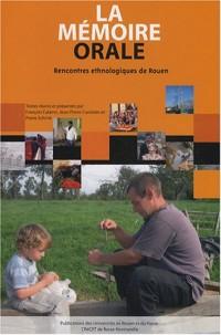 La mémoire orale : Rencontres ethnologiques, Rouen, 9 et 10 décembre 2005