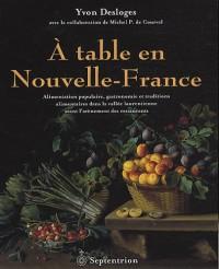 A table en Nouvelle-France : Alimentation populaire, gastronomie et traditions alimentaires dans la vallée laurentienne avant l'avènement des restaurants