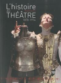 L'Histoire au théâtre (1870-1914)