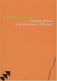 Christian Pineau, de la Résistance à l'Europe
