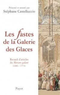 Les fastes de la Galerie des Glaces : Recueil d'articles du Mercure galant (1681-1773)
