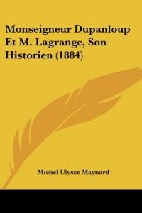 Monseigneur Dupanloup Et M. Lagrange, Son Historien (1884)