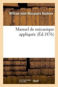 Manuel de Mécanique Appliquee  ed 1876