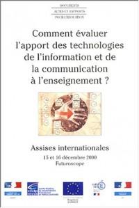 Comment évaluer l'apport des technologies de l'information et de la communication à l'enseignement ? : Assises internationales, 15 et 16 décembre 2000, Futuroscope