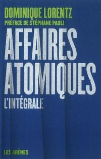 Affaires Atomiques l Intégrale