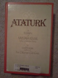 Ataturk: A Biography of Mustafa Kemal, Father of Modern Turkey