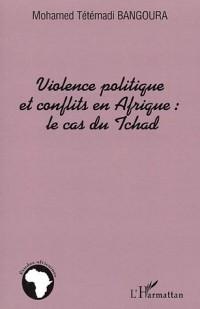 Violence politique et conflits en Afrique : la cas du Tchad