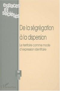 Espaces & societes n.104 2001 : de la segregation a la dispersion. le terri